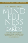 Mindfulness for Carers: How to Manage the Demands of Caregiving While Finding a Place for Yourself Cover Image