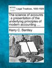 The Science of Accounts: A Presentation of the Underlying Principles of Modern Accounting .... Cover Image