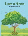 I Am a Tree: Learn About Tree - Teach About Trees to Your Kids Cover Image