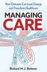MANAGING CARE: Leading Clinical Change and Transforming Healthcare Cover Image