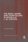 The Body, Desire and Storytelling in Novels by J. M. Coetzee (Routledge Research in Postcolonial Literatures) Cover Image