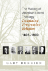 The Making of American Liberal Theology 1805-1900 Cover Image