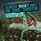 Slavery Wasn't Only in the South: Exposing Myths about the Civil War Cover Image