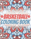Basketball Coloring Book: Laugh Love Motivational and Inspirational Sayings Coloring Book for Adults (Basketball Lovers) Cover Image