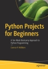 Python Projects for Beginners: A Ten-Week Bootcamp Approach to Python Programming Cover Image