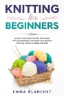 Knitting for Beginners: An Easy and Quick Step by Step Guide, with Illustrations, Patterns and Secrets Tips and Tricks to Learn Knitting Cover Image
