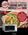 Cooking with the Breville Smart Oven, A Quick-Start Cookbook: 101 Easy & Delicious Recipes, plus Pro Tips & Illustrated Instructions, from Quick-Start Cover Image
