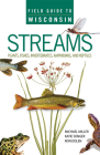 Field Guide to Wisconsin Streams: Plants, Fishes, Invertebrates, Amphibians, and Reptiles Cover Image