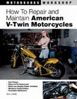 How to Repair and Maintain American V-Twin Motorcycles (Motorbooks Workshop) Cover Image