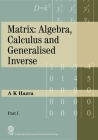 Matrix: Algebra, Calculus and Generalized Inverse Cover Image