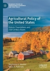 Agricultural Policy of the United States: Historic Foundations and 21st Century Issues (Palgrave Studies in Agricultural Economics and Food Policy) Cover Image