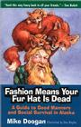 Fashion Means Your Fur Hat is Dead: A Guide to Good Manners and Social Survival in Alaska Cover Image