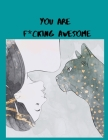 You Are F*cking Awesome: A Motivating Swear Word Coloring Book for Adults Cover Image