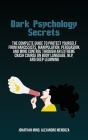 Dark Psychology Secrets: The Complete Guide To Protect Yourself From Narcissists, Manipulation, Persuasion, And Mind Control Through An Extreme Cover Image
