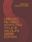 Oregon Revised Statutes Title 41 Wildlife 2020 Edition Cover Image