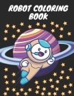 Robot Coloring Book: Best Coloring book for kids that help to relieve stress and fresh their mind with joy - Robot Coloring activity book f Cover Image