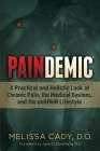 Paindemic: A Practical and Holistic Look at Chronic Pain, the Medical System, and the Antipain Lifestyle (Non-Fiction) Cover Image