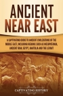 Ancient Near East: A Captivating Guide to Ancient Civilizations of the Middle East, Including Regions Such as Mesopotamia, Ancient Iran, Cover Image
