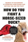 How Do You Fight a Horse-Sized Duck?: Secrets to Succeeding at Interview Mind Games and Getting the Job You Want Cover Image