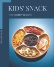 101 Yummy Kids' Snack Recipes: Let's Get Started with The Best Yummy Kids' Snack Cookbook! Cover Image