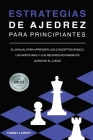 Estrategias de Ajedrez Para Principiantes: El Manual Para Aprender Los Conceptos Bàsicos, Las Aperturas Y Los Mejores Movimientos Durante El Juego [20 Cover Image