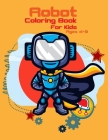 Robot Coloring Book For Kids Ages 4-8: Cool Robot Coloring Book For Kids Ages 4-8, Robot Coloring Book! Designs Of Robots For Kids To Color! Cover Image