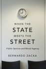 When the State Meets the Street: Public Service and Moral Agency Cover Image