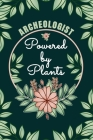 Archeologist Powered By Plants Journal Notebook: 6 X 9, 6mm Spacing Lined Journal Vegan Planting Hobby Design Cover, Cool Writing Notes as Gift for Ar Cover Image