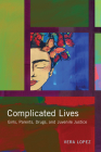 Complicated Lives: Girls, Parents, Drugs, and Juvenile Justice (Rutgers Series in Childhood Studies) Cover Image