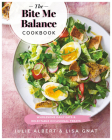 The Bite Me Balance Cookbook: Wholesome Daily Eats & Delectable Occasional Treats Cover Image