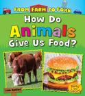 How Do Animals Give Us Food? (From Farm to Fork: Where Does My Food Come From?) Cover Image