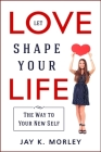Let Love Shape Your Life: The Way to Your New Self Cover Image
