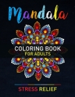 Mandala Coloring Book For Adults Stress Relief: Awesome Mandala For Adults Simple Coloring Book For Meditation. Adult Mandala Coloring Pages For Medit Cover Image