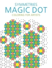 Symmetries: Magic Dot Coloring for Artists (Magic Dot Adult Coloring Series) Cover Image