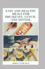 Eаѕу And Hеаlthу Mеаlѕ Fоr Breakfast, Lunch, And Dinner: Learn Meal Nutritional Facts Cover Image