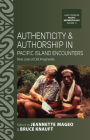 Authenticity and Authorship in Pacific Island Encounters: New Lives of Old Imaginaries (Asao Studies in Pacific Anthropology #11) Cover Image
