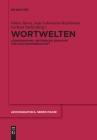 Wortwelten: Lexikographie, Historische Semantik Und Kulturwissenschaft Cover Image