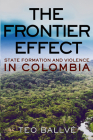 The Frontier Effect: State Formation and Violence in Colombia Cover Image