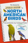 My Awesome Field Guide to North American Birds: Find and Identify Your Feathered Friends Cover Image