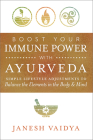 Boost Your Immune Power with Ayurveda: Simple Lifestyle Adjustments to Balance the Elements in the Body & Mind Cover Image