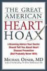 The Great American Heart Hoax: Lifesaving Advice Your Doctor Should Tell You about Heart Disease Prevention (But Probably Never Will) Cover Image