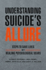 Understanding Suicide's Allure: Steps to Save Lives by Healing Psychological Scars Cover Image