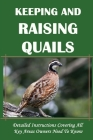 Keeping And Raising Quails: Detailed Instructions Covering All Key Areas Owners Need To Know: Quail Pens Cover Image