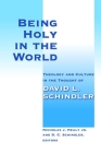 Being Holy in the World: Theology and Culture in the Thought of David L. Schindler Cover Image