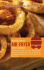 Breville Smart Air Fryer Oven Cookbook: The Ultimate Guide To Crispy, Healthy, And Mouth- Watering Recipes To Live Healthier And Happier By Making Ful Cover Image