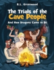 The Trials of the Cave people: And How Dragons Came to Be Cover Image