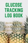 Glucose Tracking Log Book: V.26 Pineapple Blood Sugar Blood Pressure Log Book 54 Weeks with Monthly Review Monitor Your Health (1 Year) - 6 x 9 I Cover Image