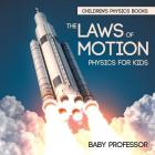 The Laws of Motion: Physics for Kids Children's Physics Books Cover Image