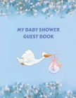 My Baby Shower Guest Book: Welcome Baby Gift Guests Sign In And Write Specials Messages To Baby & Parents (Memory Keepsake) Cover Image