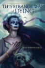 This Strange Way of Dying: Stories of Magic, Desire & the Fantastic Cover Image